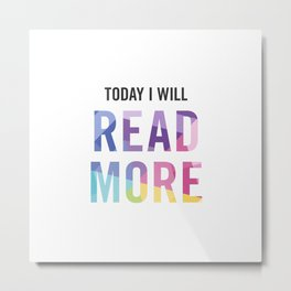 New Year's Resolution - TODAY I WILL READ MORE Metal Print