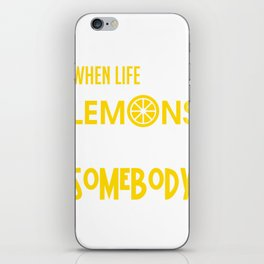 When Life Gives You Lemons Throw Them At Somebody iPhone Skin