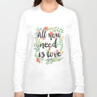 all you need is love Long Sleeve T-shirts featuring ALL YOU NEED IS LOVE by Mia Charro