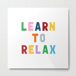 Learn To Relax Metal Print