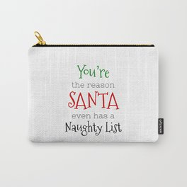 You're the reason Santa even has a Naughty list Carry-All Pouch