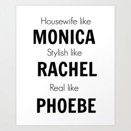 Friends - Monica, Rachel, Phoebe Art Print