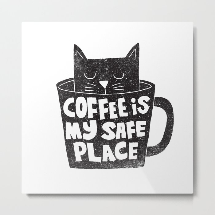 coffee is my safe place Metal Print