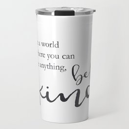 In a world where you can be anything, be kind Travel Mug