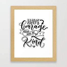 Handlettering calligraphy motivational quote: have courage and be kind Framed Art Print