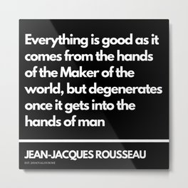 17 |Jean-Jacques Rousseau Quotes | 201106 Social Contract Writer Writing Literature Literary Metal Print