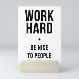 Work Hard and Be Nice to People Black White Poster Mini Art Print