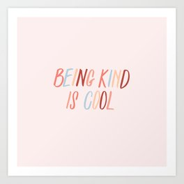 Being kind is cool Art Print