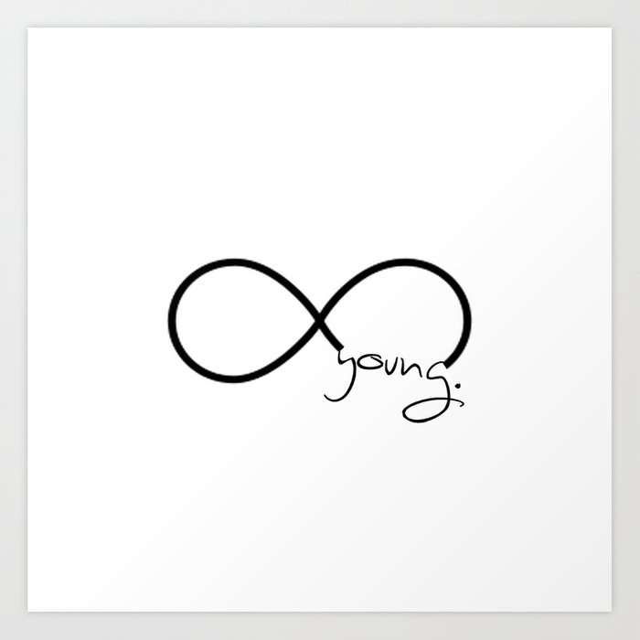 Forever Young Infinity Symbol Art Print By Rexlambo Society6
