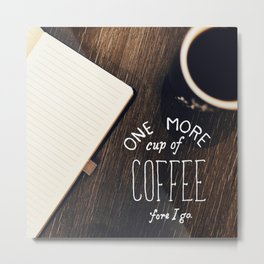 ONE MORE COFFEE Metal Print