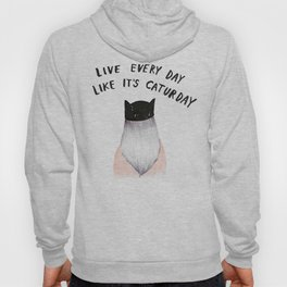 Live every day like it's caturday Hoody
