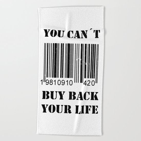 You can´t buy back your life Beach Towel