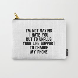 Unplug Life Support to Charge My Phone Carry-All Pouch