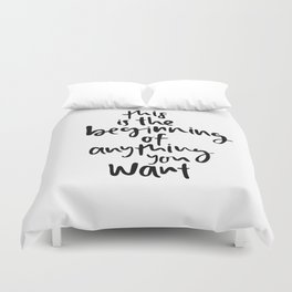 This is the beginning of anything you want Duvet Cover