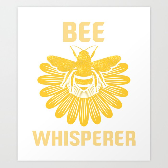 Bee Whisperer | Bees Honey Beekeeper Hive Art Print by anziehend ...