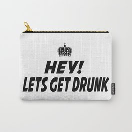 Lets Get Drunk Carry-All Pouch