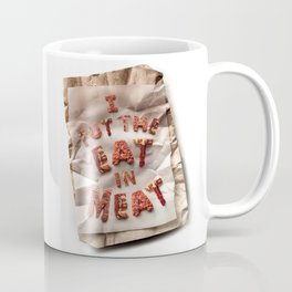 I Put the Eat in Meat Coffee Mug