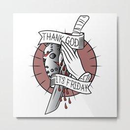 Thank God It's Friday Metal Print