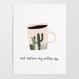 Not before my coffee. Yo. Poster
