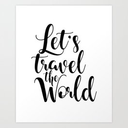 Let's Travel The World, Travel, Inspirational Poster, Typography Art Print, Quote Wall Art Print