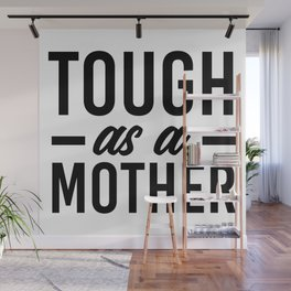Tough as a mother. Sarcasm, mom shirt, gift for daughter, mothers day Wall Mural