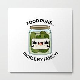 Food Puns Pickle My Fancy Cute Preserve Pun Metal Print