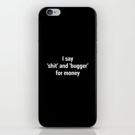 I Say Shit and Bugger for Money #Voiceover iPhone Skin