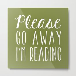 Please Go Away, I'm Reading (Polite Version) - Green Metal Print