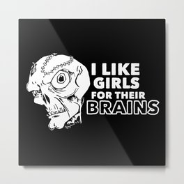 I Like Girls for Their Brains Metal Print
