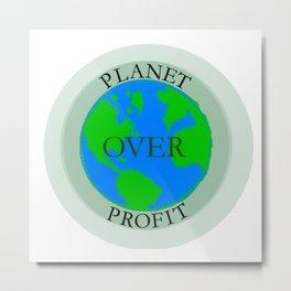 Planet over profit Metal Print