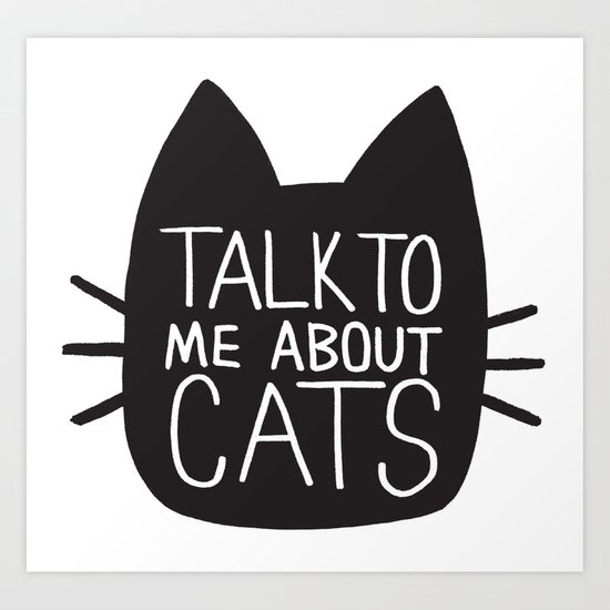 Talk to Me About Cats Art Print