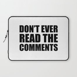 Don't Ever Read The Comments Laptop Sleeve