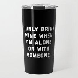 Drink Wine Alone Funny Quote Travel Mug