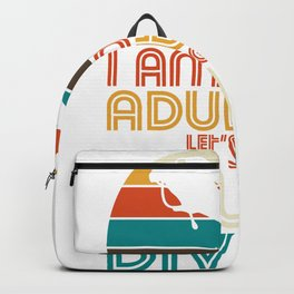 I am done adulting lets go scuba diving Backpack