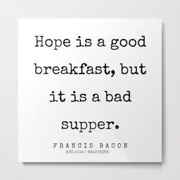3  | Francis Bacon Quotes | 200205 Metal Print
