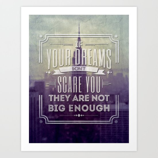 If Your Dreams Do Not Scare You, They Are Not Big Enough Art Print