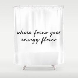 Where focus goes energy flows Shower Curtain