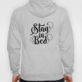 Stay in Bed black and white modern typography quote poster bedroom wall art home decor Hoody