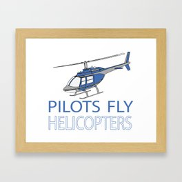 Pilots fly helicopters Framed Art Print