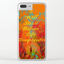 I Will Sizzle Before Life Evaporates Clear iPhone Case