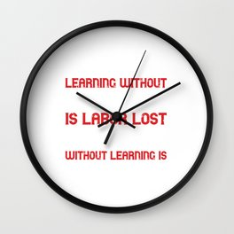 Learning without thought is labor lost; thought without learning is perilous Wall Clock