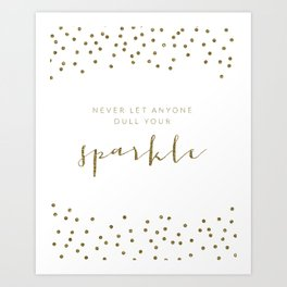 Never Let Anyone Dull Your Sparkle Art Print