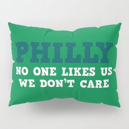 Philly No one likes us Pillow Sham