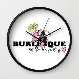 Burlesque: Not for the Faint of Heart Wall Clock