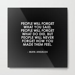People will never forget how you made them feel Metal Print
