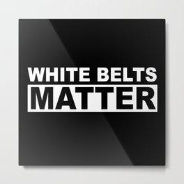 White Belts Matter [White Print] Metal Print