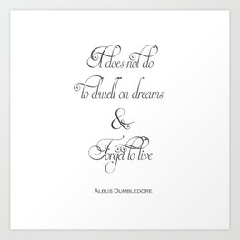It Does Not Do To Dwell On Dreams And Forget To Live - Dumbledore Potter Quote Art Print