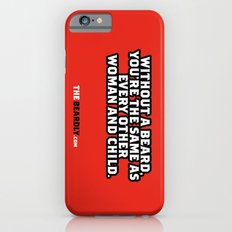 WITHOUT A BEARD, YOU'RE THE SAME AS EVERY OTHER WOMAN AND CHILD. iPhone 6s Slim Case