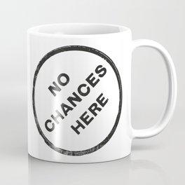 No chances here Coffee Mug