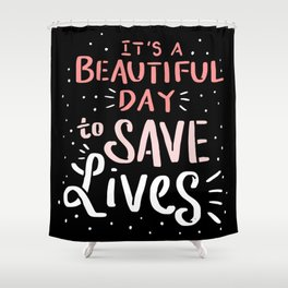It's A Beautiful Day To Save Lives. - Gift Shower Curtain